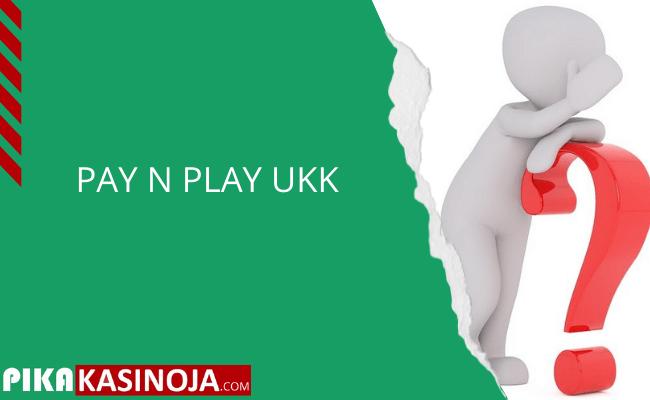 ukk Pay n play